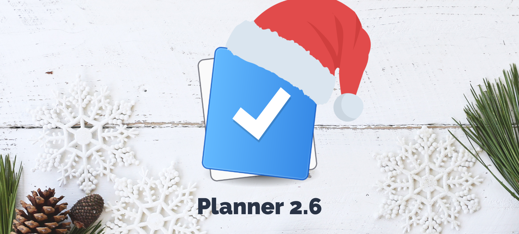 Merry Christmas everyone, Planner 2.6 is here.